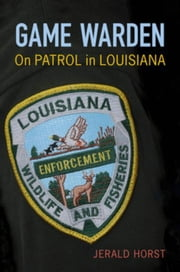 Game Warden: On Patrol in Louisiana ebook by Horst, Jerald