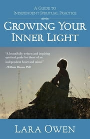 Growing Your Inner Light - A Guide to Independent Spiritual Practice ebook by Lara Owen