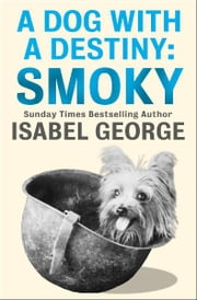 A Dog With A Destiny: Smoky ebook by Isabel George