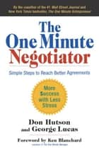 The One Minute Negotiator - Simple Steps to Reach Better Agreements ebook by Don Hutson, George H. Lucas