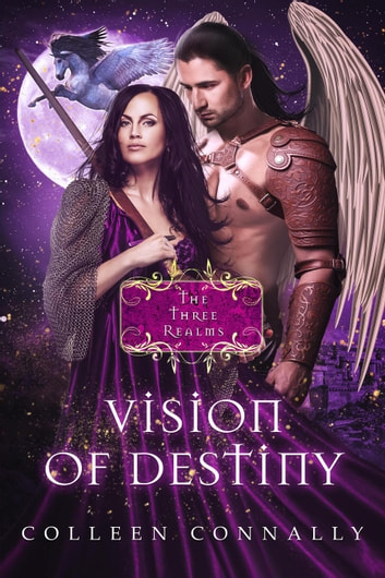 Vision of Destiny - The Three Realms, #3 ebook by Colleen Connally