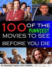 100 of the Funniest Movies to See Before You Die ebook by alex trostanetskiy,vadim kravetsky