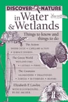 Discover Nature in Water & Wetlands ebook by Elizabeth Lawlor,Pat Archer
