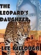 The Leopard's Daughter ebook by Lee Killough