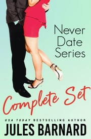 Never Date: The Complete Series ebook by Jules Barnard