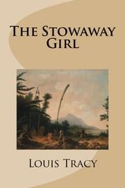 The Stowaway Girl ebook by Louis Tracy