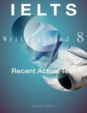 Ielts Writing Band 8 - Recent Actual Test ebook by Mason Wilson