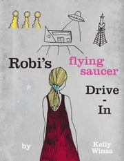 Robi's Flying Saucer Drive-In ebook by Kelly Anne Winsa