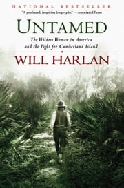 Untamed - The Wildest Woman in America and the Fight for Cumberland Island ebook by Will Harlan