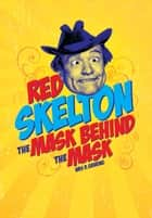 Red Skelton - The Mask behind the Mask ebook by Wes Gehring