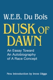 Dusk of Dawn! - An Essay Toward an Autobiography of Race Concept ebook by W. E. B. DuBois