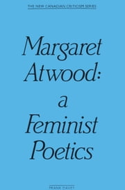 Margaret Atwood - A Feminist Poetics ebook by Frank Davey