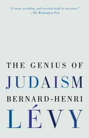 The Genius of Judaism ebook by Bernard-Henri Lévy, Steven B. Kennedy