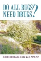 Do All Bugs Need Drugs? ebook by Deborah Hodgson-Ruetz