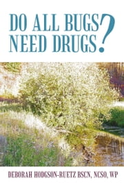 Do All Bugs Need Drugs? - Conventional and Herbal Treatments of Common Ailments ebook by Deborah Hodgson-Ruetz