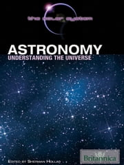 Astronomy - Understanding the Universe ebook by Britannica Educational Publishing,Hollar,Sherman
