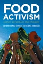Food Activism - Agency, Democracy and Economy ebook by Valeria Siniscalchi, Prof Carole Counihan