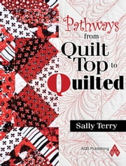 eBook Pathways From Quilt Top to Quilted ebook by Terry, Sally