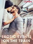 Erotic Events on the Train ebook by Cupido, Saga Egmont