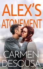 Alex's Atonement ebook by Carmen DeSousa