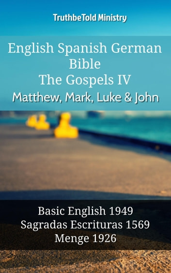 English Spanish German Bible - The Gospels IV - Matthew, Mark, Luke & John - Basic English 1949 - Sagradas Escrituras 1569 - Menge 1926 ebook by TruthBeTold Ministry