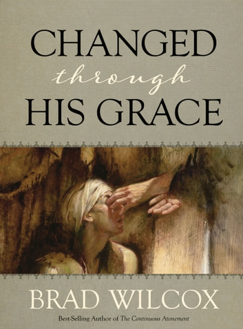 Changed through His Grace ebook by Brad Wilcox