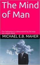 The Mind of Man - Man, the image of God, #4 ebook by Michael E.B. Maher