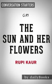 The Sun and Her Flowers by Rupi Kaur | Conversation Starters ebook by Daily Books