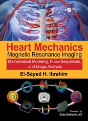 Heart Mechanics - Magnetic Resonance Imaging—Mathematical Modeling, Pulse Sequences, and Image Analysis ebook by El-Sayed H. Ibrahim