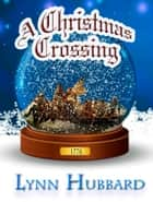 A Christmas Crossing ebook by Lynn Hubbard