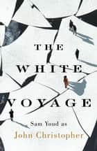 The White Voyage ebook by John Christopher