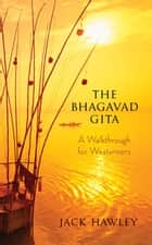 The Bhagavad Gita - A Walkthrough for Westerners ebook by Hawley Jack