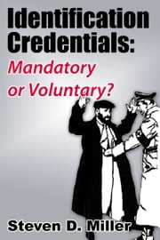 Identification Credentials: Mandatory or Voluntary? ebook by Steven D. Miller