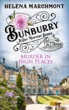 Bunburry - Murder in High Places - A Cosy Mystery Series ebook by Helena Marchmont