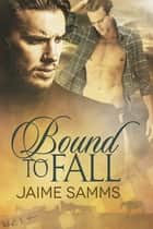 Bound to Fall ebook by Jaime Samms