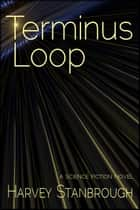 Terminus Loop ebook by Harvey Stanbrough