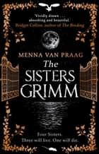 The Sisters Grimm - The darkly beguiling fantasy escape of 2020 ebook by Menna van Praag