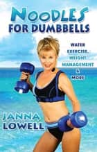 Noodles for Dumbbells ebook by Janna Lowell