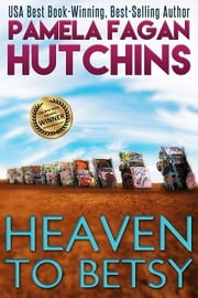 Heaven to Betsy (What Doesn't Kill You, #5) - An Emily Romantic Mystery ebook by Pamela Fagan Hutchins