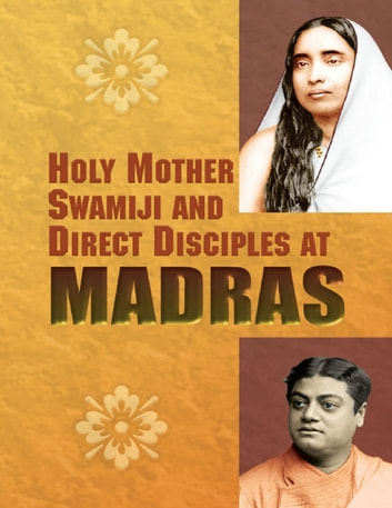 Holy Mother Swamiji and Direct Disciples At Madras ebook by A Compilation:Sri Ramakrishna Math,Chennai