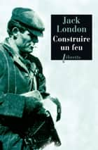 Construire un feu ebook by Jack London, Paul Gruyer, Louis Postif
