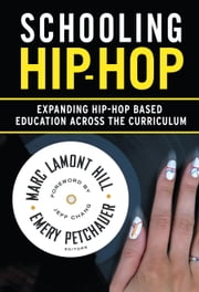 Schooling Hip-Hop - Expanding Hip-Hop Based Education Across the Curriculum ebook by Marc Lamont Hill,Emery Petchauer