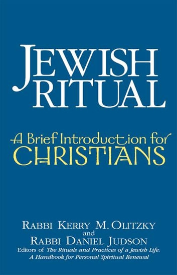 Jewish Ritual: A Brief Introduction for Christians ebook by Rabbi Kerry M Olitzky, Rabbi Daniel Judson