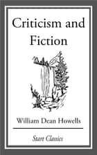 Criticism and Fiction ebook by William Dean Howells