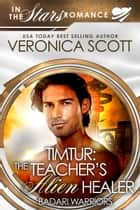 Timtur: The Teacher's Alien Healer Badari Warriors - In the Stars Romance ebook by