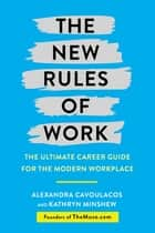 The New Rules of Work - The ultimate career guide for the modern workplace ebook by Kathryn Minshew, Alexandra Cavoulacos