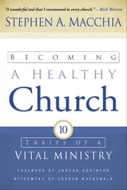 Becoming a Healthy Church - Ten Traits of a Vital Ministry ebook by Stephen A. Macchia