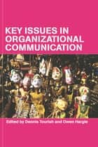 Key Issues in Organizational Communication ebook by Owen Hargie,Dennis Tourish