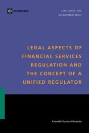 Legal Aspects of Financial Services Regulation and the Concept of a Unified Regulator ebook by Mwenda, Kenneth Kaoma