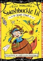 Swashbuckle Lil and the Jewel Thief ebook by Elli Woollard, Laura Ellen Anderson